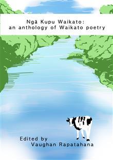 Ngā Kupu Waikato: An anthology of Waikato poetry